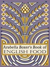 Arabella Boxer&#39;s Book of English Food (eBook): A Rediscovery of British Food From Before the War